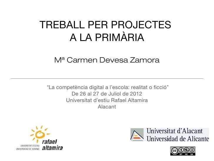 """TREBALL PER PROJECTES     A LA PRIMÀRIA    Mª Carmen Devesa Zamora """"La competència digital a l'escola: realitat o ficció"""" ..."""