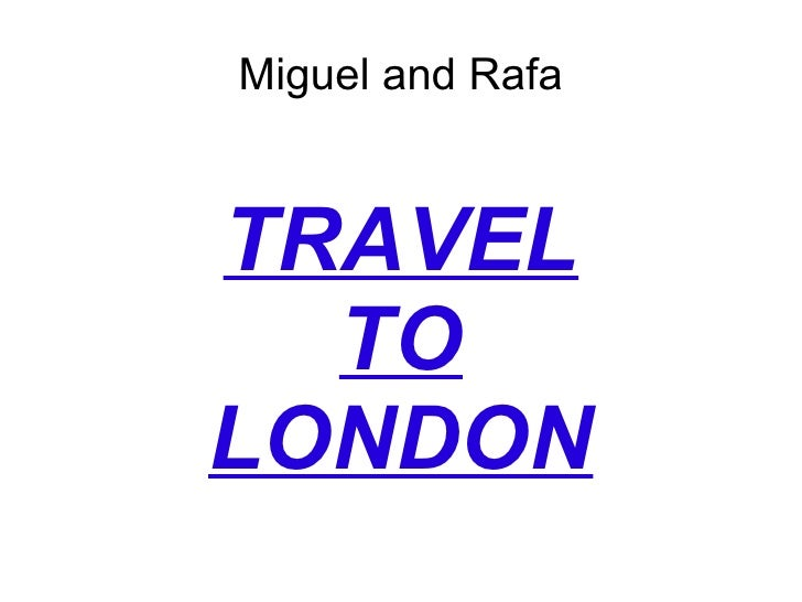 TRAVEL TO LONDON Miguel and Rafa