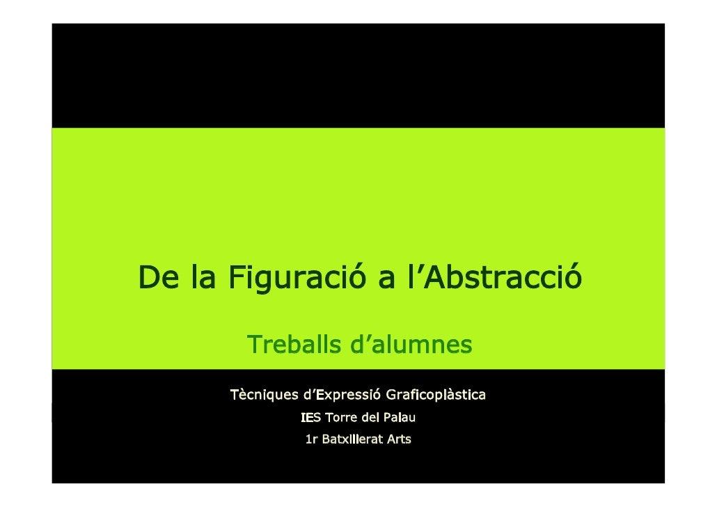 De la Figuració a l'Abstracció          Treballs d'alumnes       Tècniques d'Expressió Graficoplàstica                 IES...