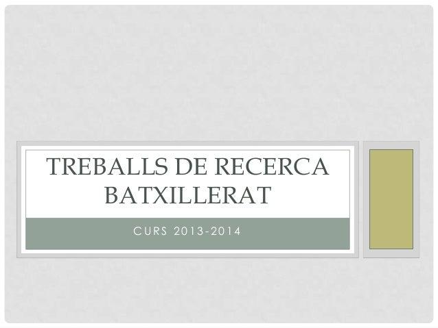 TREBALLS DE RECERCA BATXILLERAT CURS 2013-2014