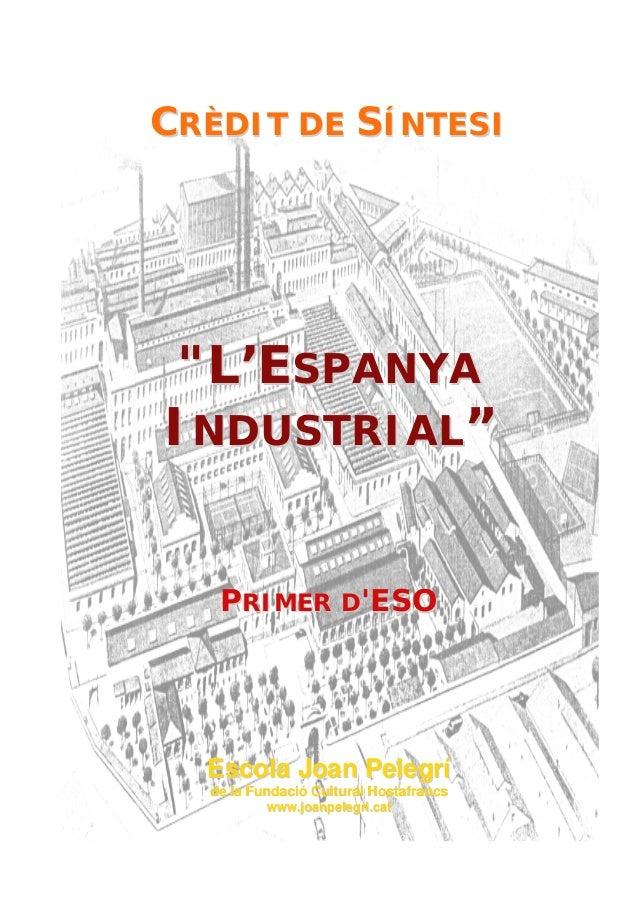 """CRÈDIT DE SÍNTESI""""L'ESPANYAINDUSTRIAL""""   PRIMER DESO  Escola Joan Pelegrí  de la Fundació Cultural Hostafrancs          ww..."""