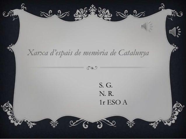 Xarxa d'espais de memòria de Catalunya S. G. N. R. 1r ESO A