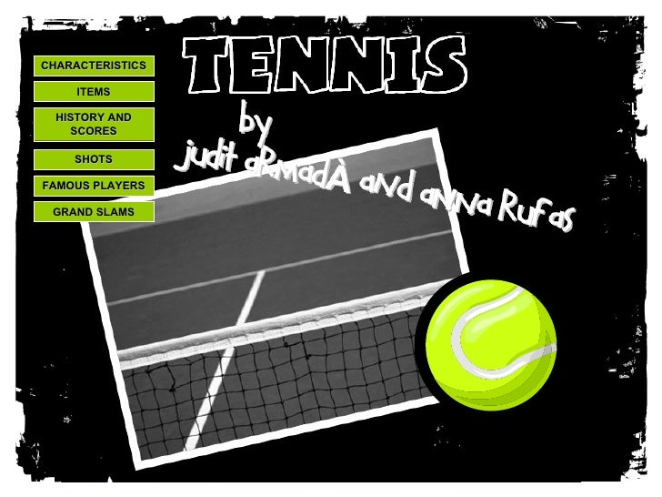 CHARACTERISTICS ITEMS SHOTS GRAND SLAMS FAMOUS PLAYERS HISTORY AND SCORES