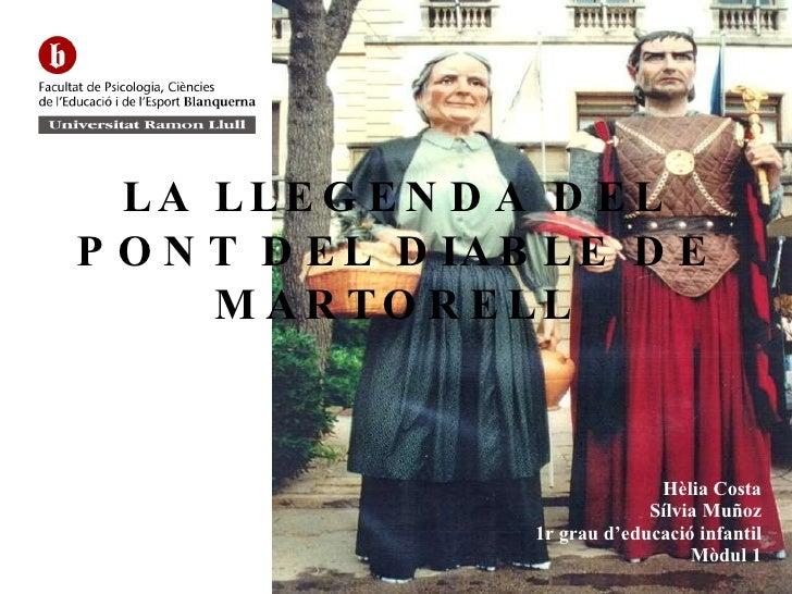 LA LLEGENDA DEL PONT DEL DIABLE DE MARTORELL Hèlia Costa Sílvia Muñoz 1r grau d'educació infantil Mòdul 1