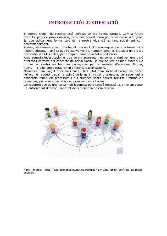 INTRODUCCIÓ I JUSTIFICACIÓ El nostre treball de recerca està enfocat en les Xarxes Socials. Com a futurs docents, pares i ...
