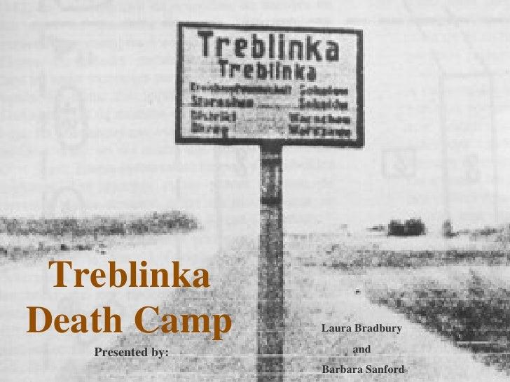 Treblinka Death Camp Laura Bradbury  and  Barbara Sanford Presented by: