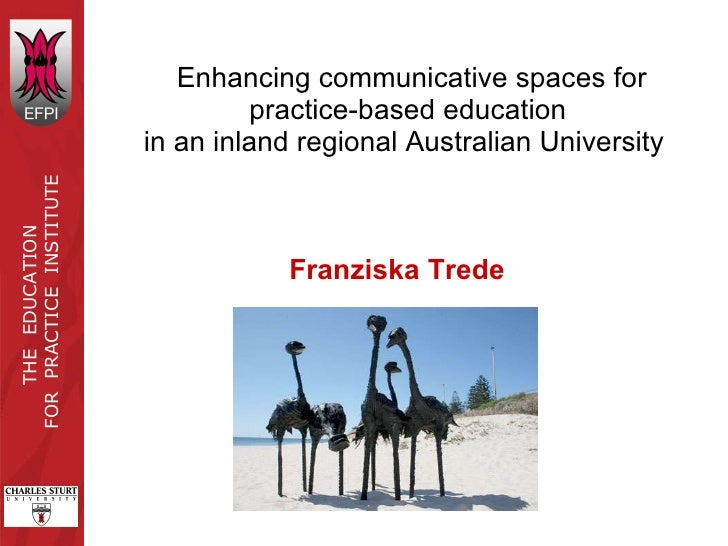 Enhancing communicative spaces for practice-based education  in an inland regional Australian University  Franziska Trede