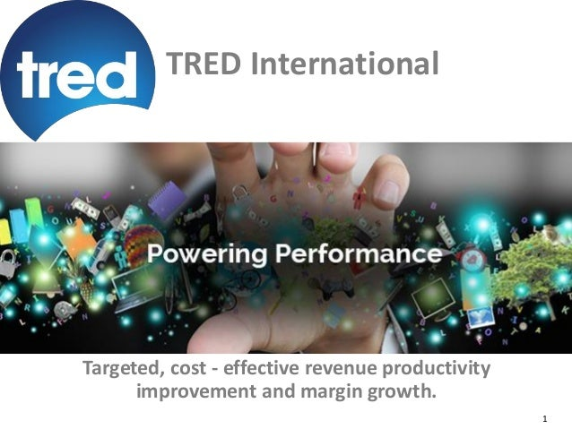 1 TRED International Targeted, cost - effective revenue productivity improvement and margin growth.