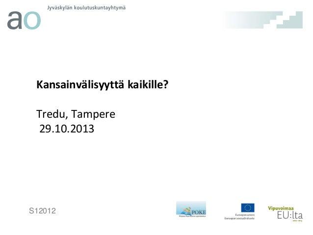 Kansainvälisyyttä kaikille?  Tredu, Tampere 29.10.2013  S12012