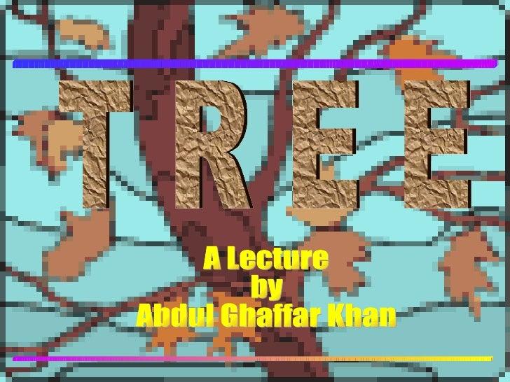 T R E E A Lecture  by Abdul Ghaffar Khan