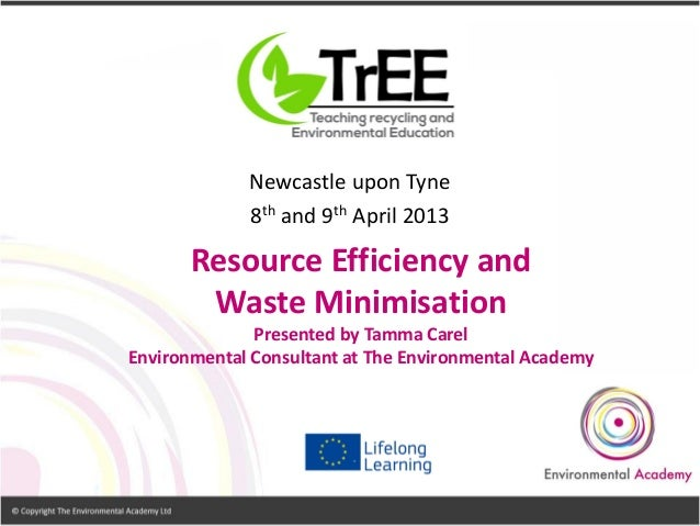 Resource Efficiency and Waste Minimisation Presented by Tamma Carel Environmental Consultant at The Environmental Academy ...