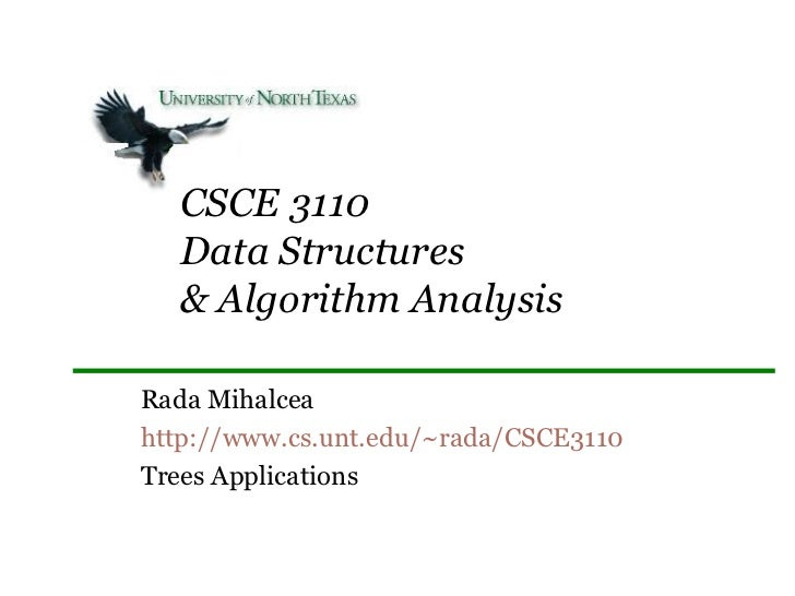 CSCE 3110  Data Structures  & Algorithm AnalysisRada Mihalceahttp://www.cs.unt.edu/~rada/CSCE3110Trees Applications