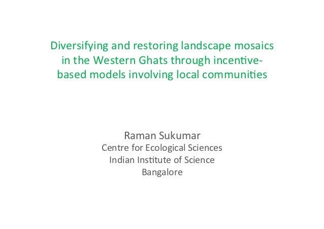 Diversifying and restoring landscape mosaics   in the Western Ghats through incen8ve-‐ based models...
