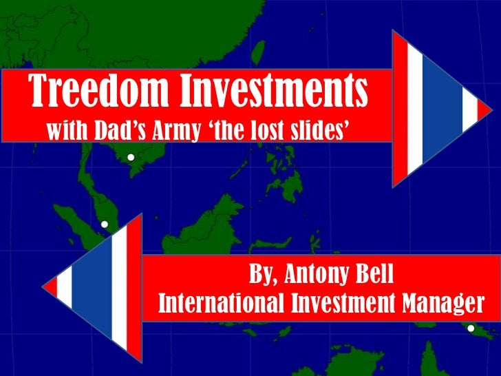 Treedom Investments with Dad's Army 'the lost slides'                       By, Antony Bell             International Inve...