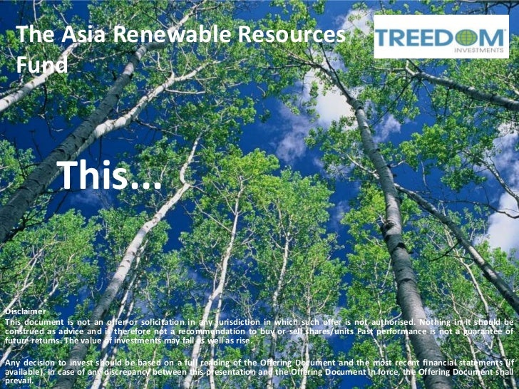 The Asia Renewable Resources  Fund            This...DisclaimerThis document is not an offer or solicitation in any jurisd...