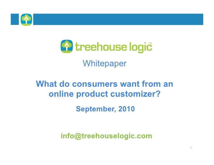 Whitepaper  What do consumers want from an   online product customizer?         September, 2010        info@treehouselogic...