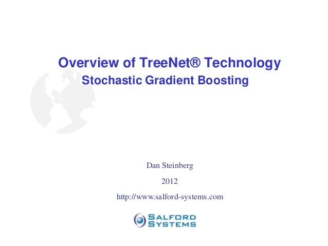 Overview of TreeNet® Technology   Stochastic Gradient Boosting               Dan Steinberg                   2012       ...