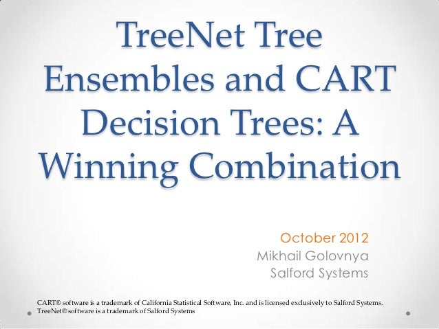 TreeNet TreeEnsembles and CART  Decision Trees: AWinning Combination                                                      ...