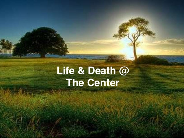 Life & Death @ The Center