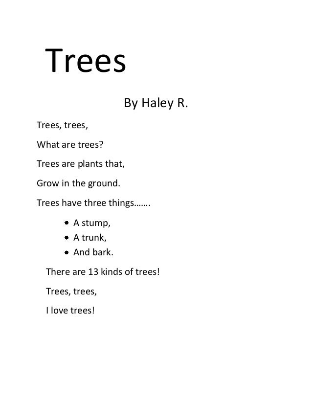 Trees                      By Haley R.Trees, trees,What are trees?Trees are plants that,Grow in the ground.Trees have thre...