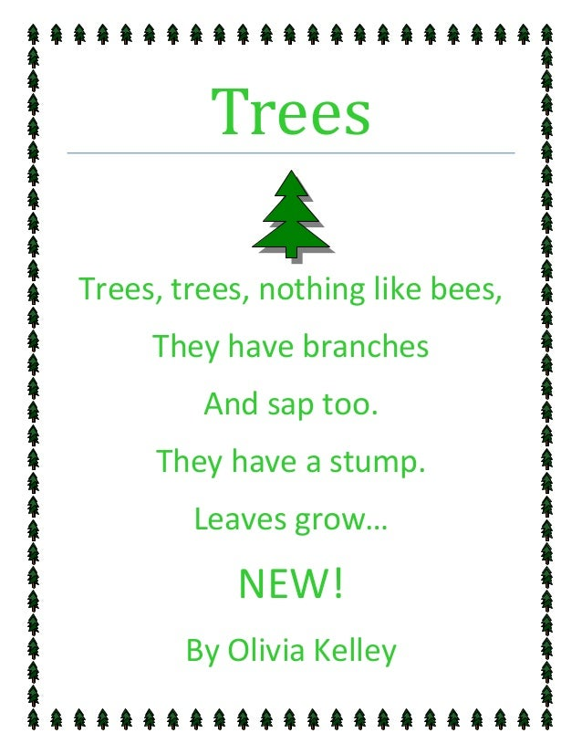 TreesTrees, trees, nothing like bees,     They have branches         And sap too.     They have a stump.        Leaves gro...