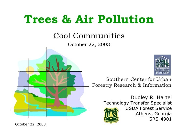 Trees & Air Pollution Cool Communities October 22, 2003 Dudley R. Hartel Technology Transfer Specialist USDA Forest Se...