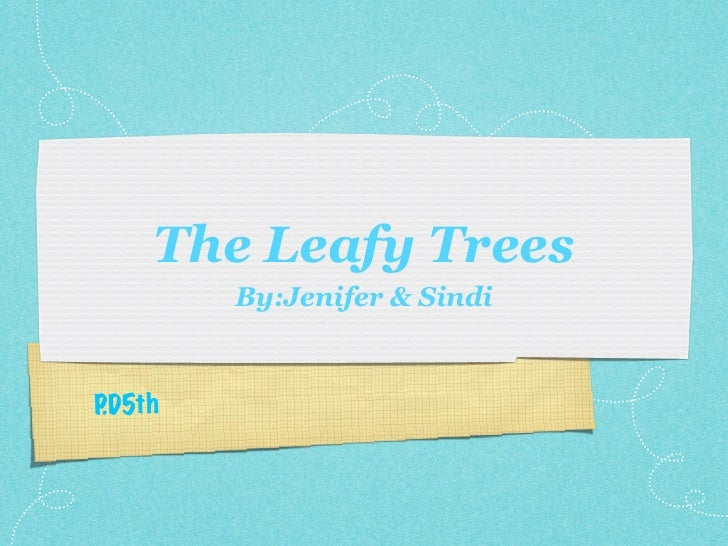 The Leafy Trees         By:Jenifer & Sindi    P 5th  .D