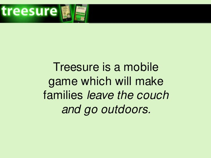 Treesureis a mobile gamewhichwillmakefamiliesleave the couch and gooutdoors.<br />