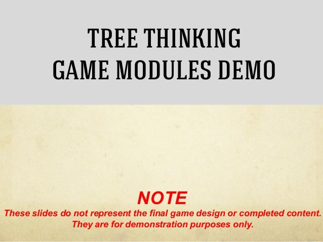 TREE THINKING GAME MODULES DEMO  NOTE These slides do not represent the final game design or completed content. They are f...