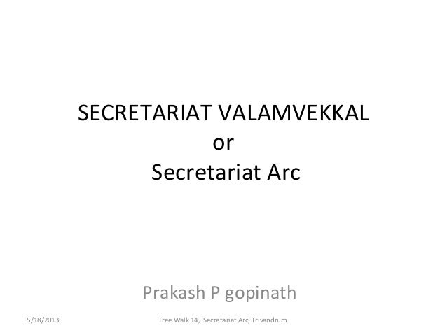 SECRETARIAT VALAMVEKKALorSecretariat ArcPrakash P gopinathTree Walk 14, Secretariat Arc, Trivandrum5/18/2013