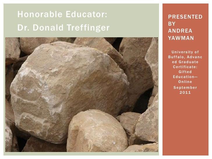 Honorable Educator: <br />Dr. Donald Treffinger<br />University of Buffalo, Advanced Graduate Certificate: Gifted Educatio...