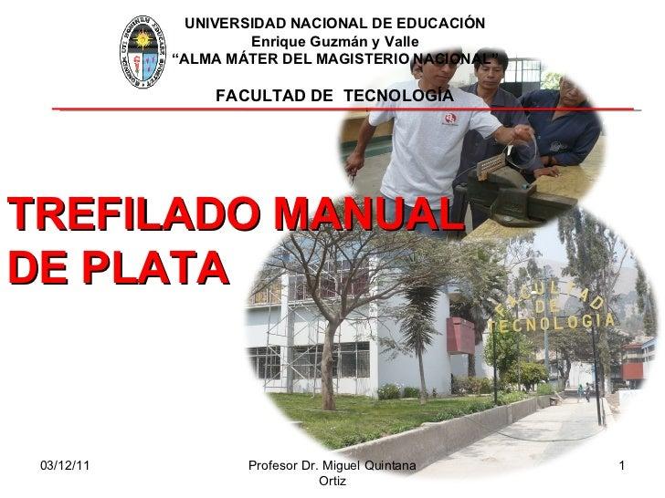 """03/12/11 Profesor Dr. Miguel Quintana Ortiz UNIVERSIDAD NACIONAL DE EDUCACIÓN Enrique Guzmán y Valle """" ALMA MÁTER DEL MAGI..."""