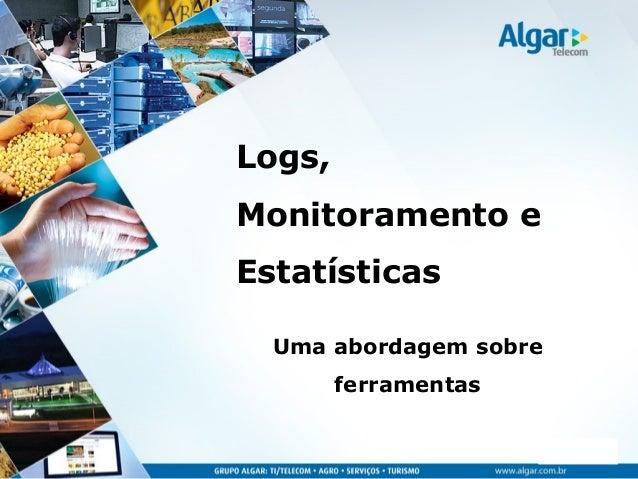 CDS, 25/10/2011 Logs, Monitoramento e Estatísticas Uma abordagem sobre ferramentas