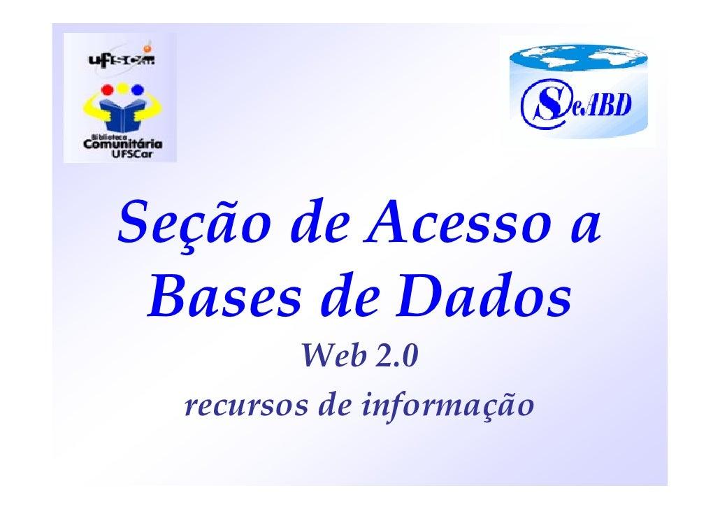Seção de Acesso a  Bases de Dados          Web 2.0   recursos de informação