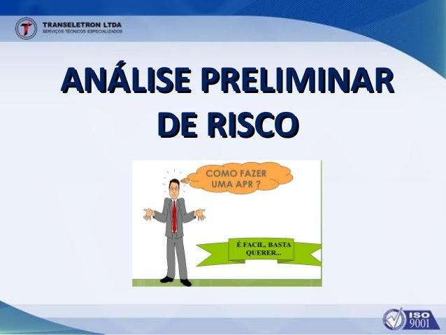 ANÁLISE PRELIMINARANÁLISE PRELIMINAR DE RISCODE RISCO