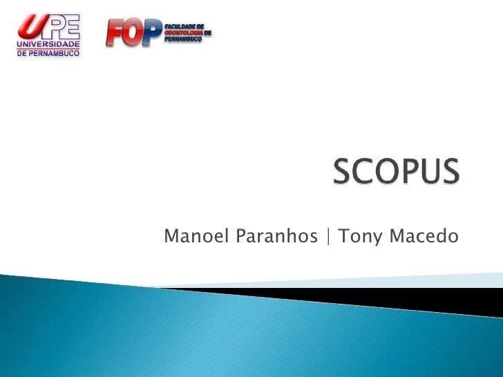 SCOPUS<br />Manoel Paranhos | Tony Macedo<br />