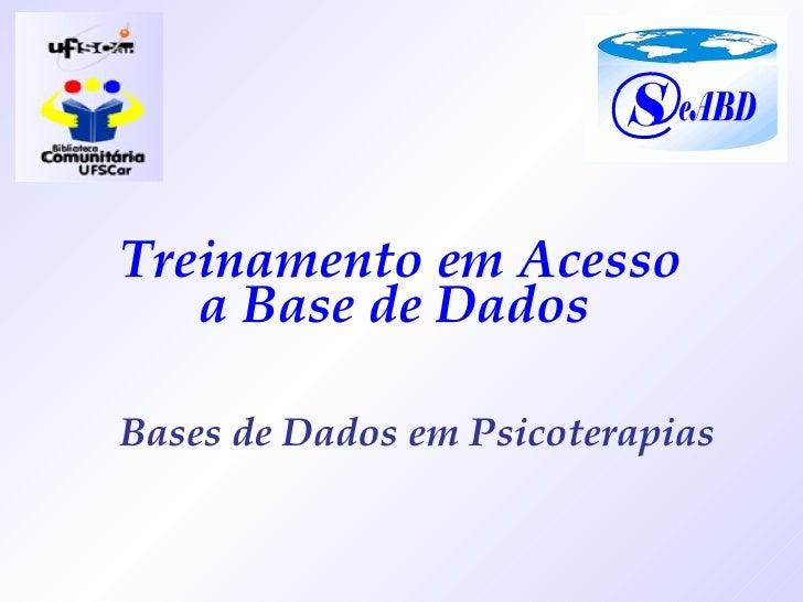 Treinamento em Acesso a Base de Dados  Bases de Dados em Psicoterapias