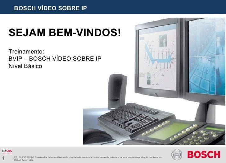 BOSCH VÍDEO SOBRE IP ST | 02/05/2005 | © Reservados todos os direitos de propriedade intelectual, incluídos os de patentes...