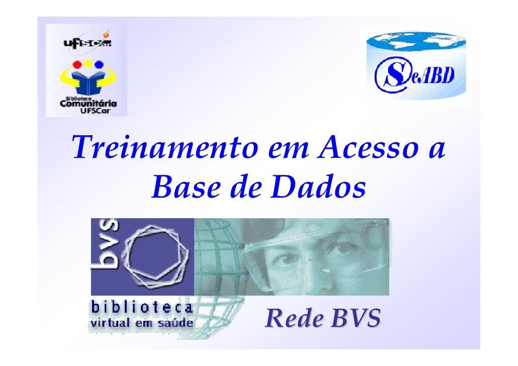 Treinamento em Acesso a      Base de Dados              Rede BVS