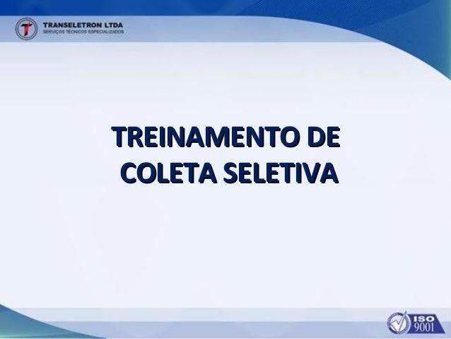 TREINAMENTO DETREINAMENTO DE COLETA SELETIVACOLETA SELETIVA