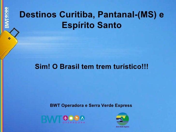 Destinos Curitiba, Pantanal-(MS) e Espírito Santo Sim! O Brasil tem trem turístico!!! BWT Operadora e Serra Verde Express