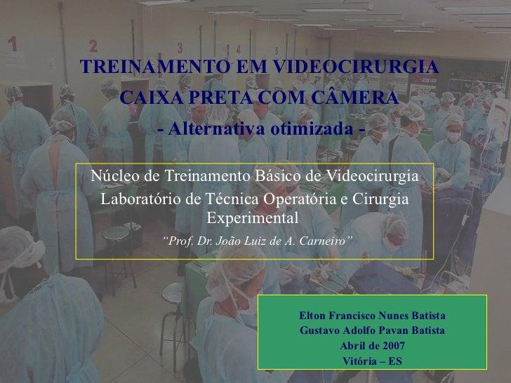 TREINAMENTO EM VIDEOCIRURGIA  CAIXA PRETA COM CÂMERA  - Alternativa otimizada - Núcleo de Treinamento Básico de Videocirur...