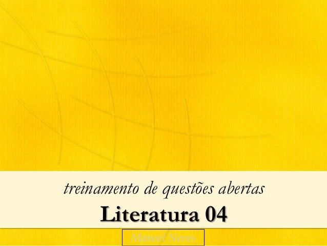treinamento de questões abertas     Literatura 04          Manoel Neves