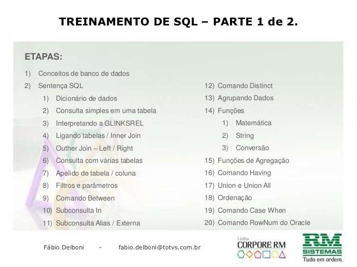 TREINAMENTO DE SQL – PARTE 1 de 2.<br />ETAPAS:<br />Comando Distinct<br />Agrupando Dados<br />Funções<br />Matemática<br...