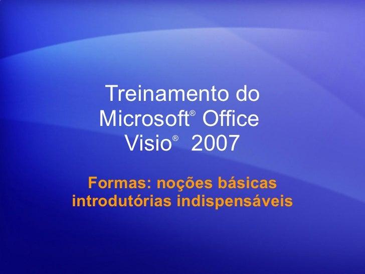 Treinamento do Microsoft ® Office  Visio ®   2007 Formas: noções básicas introdutórias indispensáveis