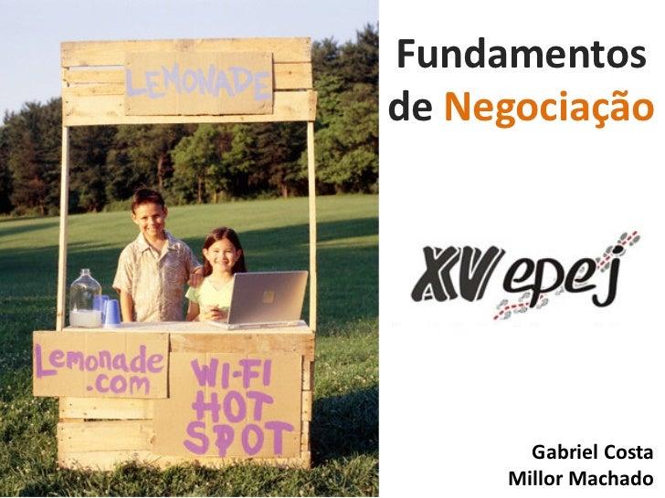 Fundamentos de Negociação            Gabriel Costa      Millor Machado