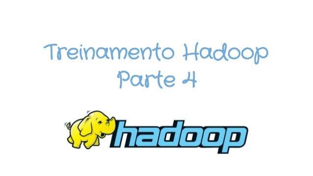 Treinamento Hadoop Parte 4