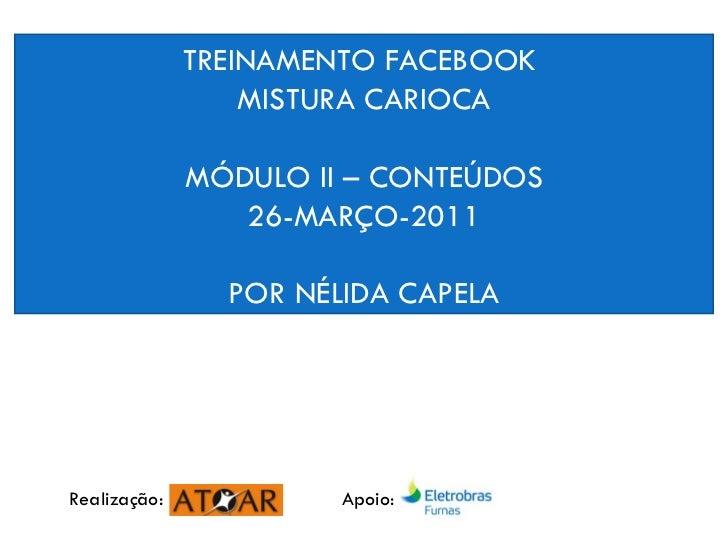 TREINAMENTO FACEBOOK  MISTURA CARIOCA MÓDULO II – CONTEÚDOS 26-MARÇO-2011 POR NÉLIDA CAPELA 19 -MARÇO - 2011 NÉLIDA CAPELA...