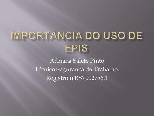 Adriana Salete Pinto Técnico Segurança do Trabalho. Registro n RS002756.1