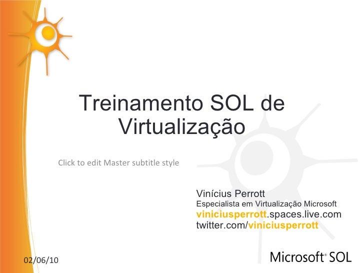 Treinamento SOL de Virtualização Vinícius Perrott Especialista em Virtualização Microsoft viniciusperrott .spaces.live.com...